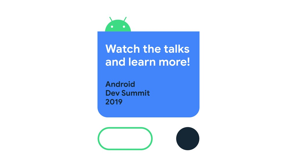 Watch the talks  and learn more! Android  Dev S...