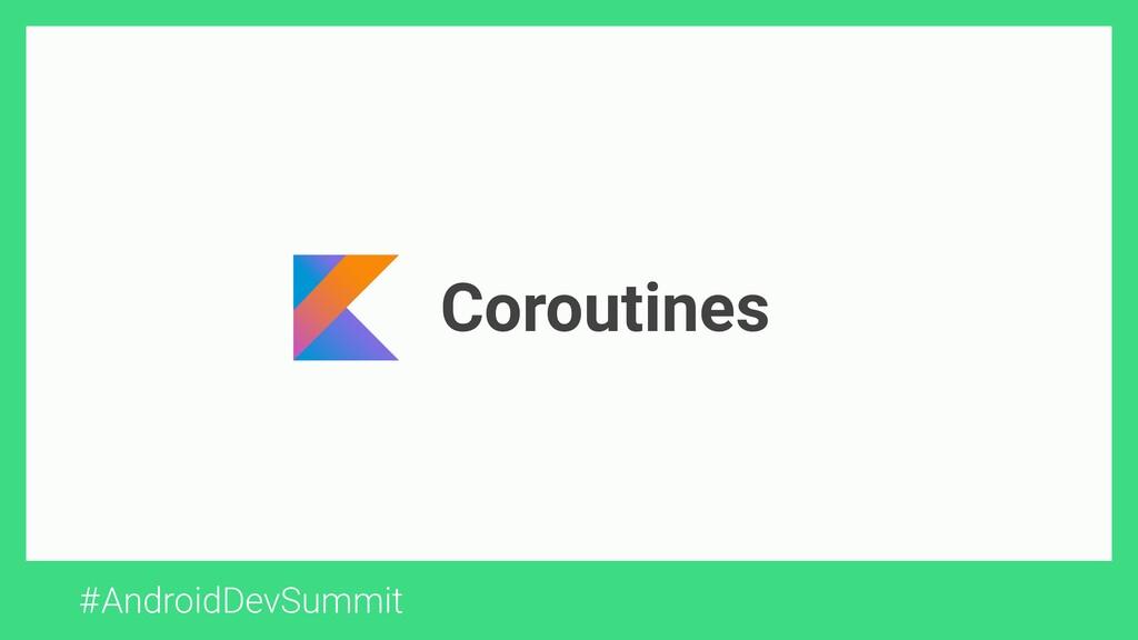 #AndroidDevSummit Coroutines