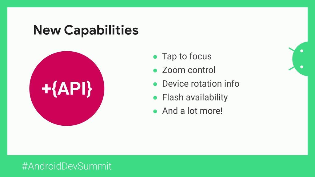 #AndroidDevSummit +{API} New Capabilities ● Tap...