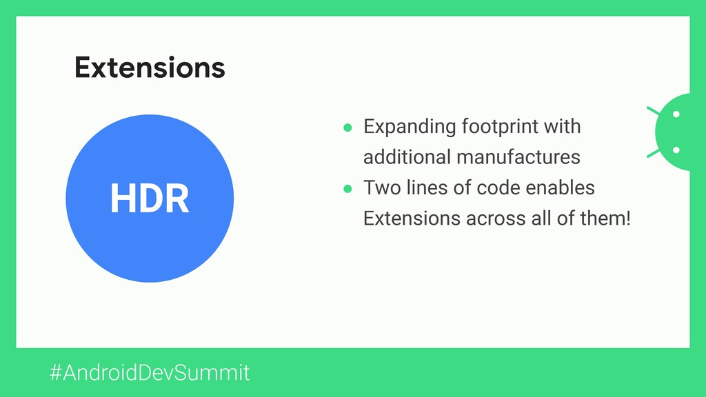 #AndroidDevSummit HDR Extensions ● Expanding fo...