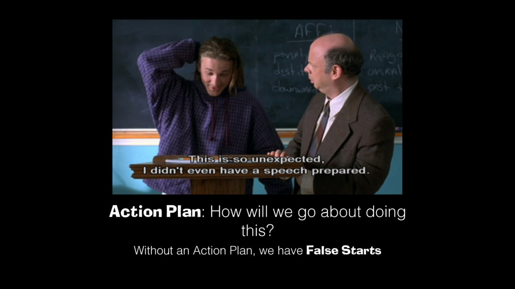 Action Plan: How will we go about doing this?! ...