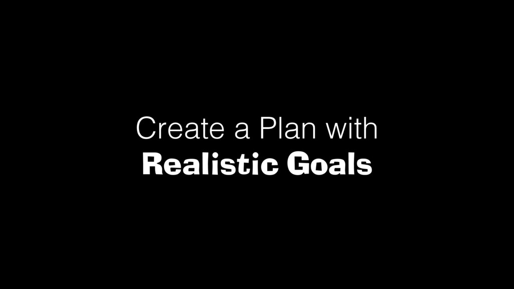 Create a Plan with Realistic Goals