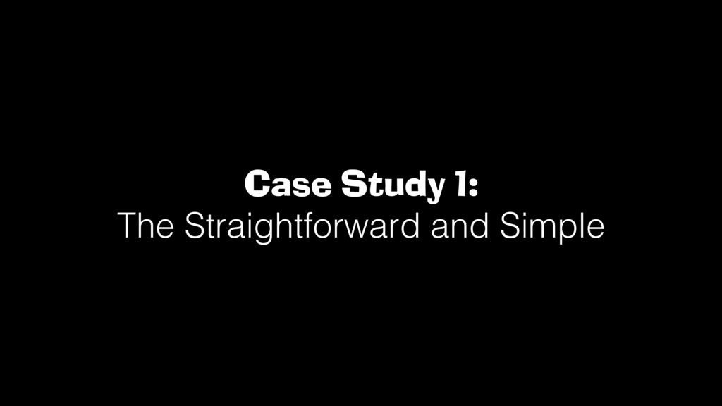 Case Study 1: The Straightforward and Simple!