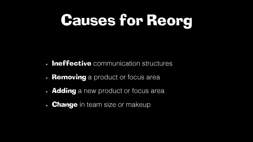 Causes for Reorg  Ineffective communication st...