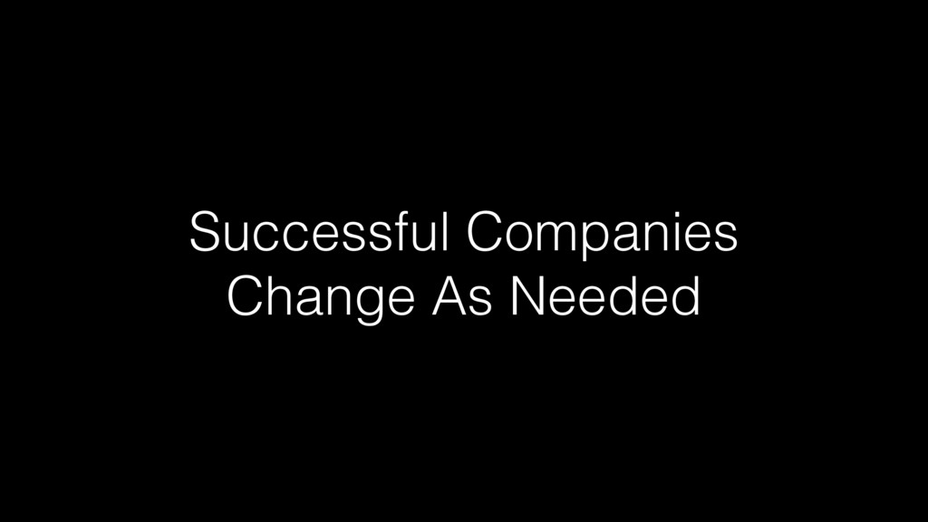 Successful Companies Change As Needed!