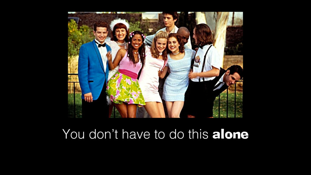 You don't have to do this alone