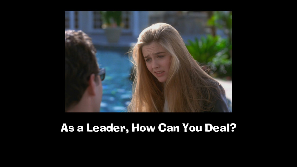 As a Leader, How Can You Deal?