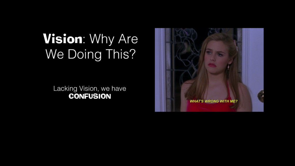 Vision: Why Are We Doing This?! Lacking Vision,...