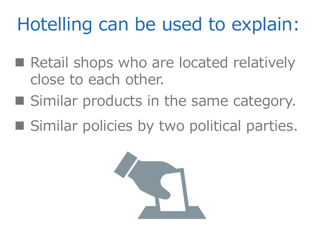 Hotelling can be used to explain:  Retail shop...