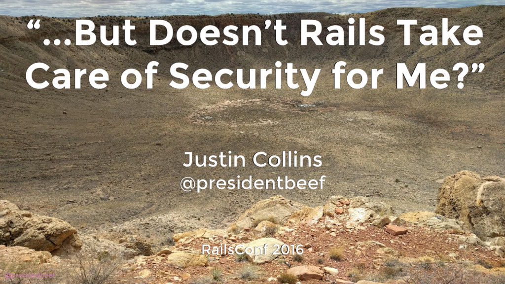 "@presidentbeef ""...But Doesn't Rails Take Care ..."