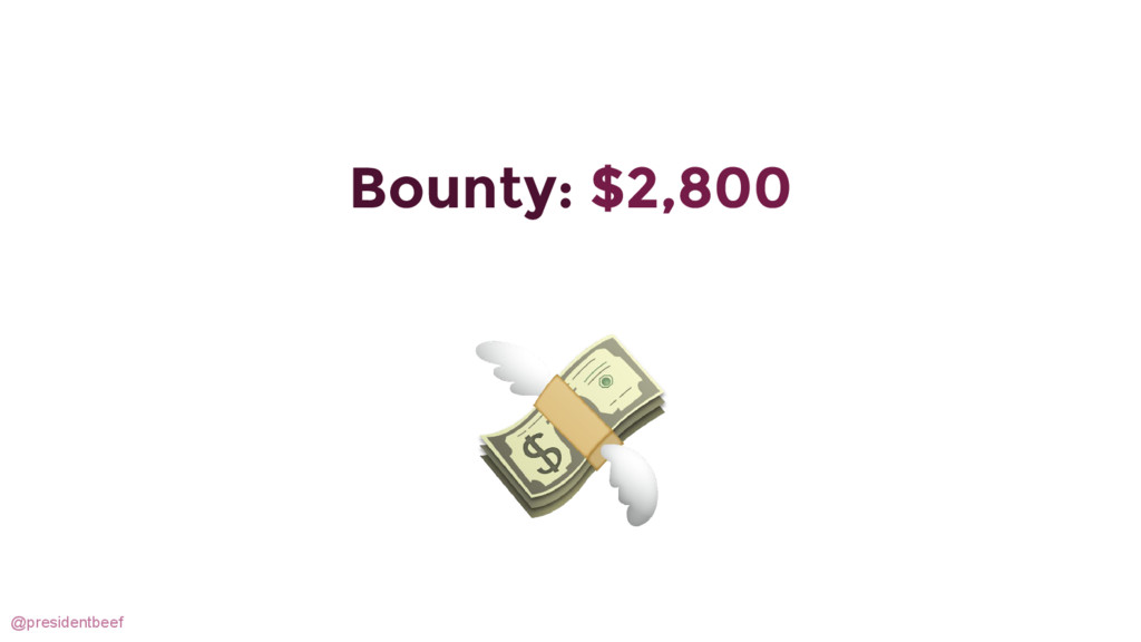 @presidentbeef Bounty: $2,800