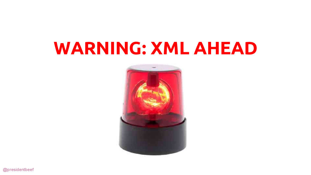 @presidentbeef WARNING: XML AHEAD