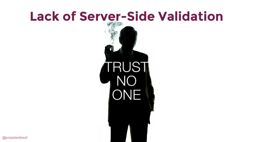 @presidentbeef Lack of Server-Side Validation