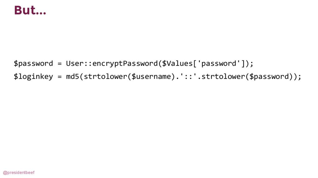 @presidentbeef But... $password = User::encrypt...