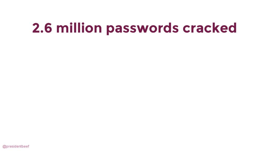 @presidentbeef 2.6 million passwords cracked