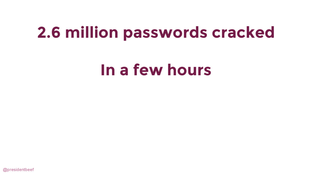 @presidentbeef 2.6 million passwords cracked In...
