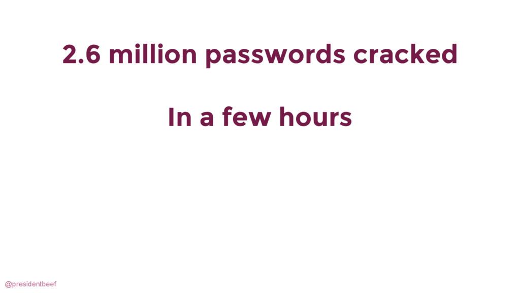 @presidentbeef 2.6 million passwords cracked In...