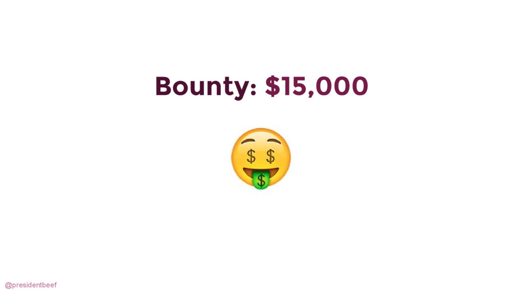 @presidentbeef Bounty: $15,000