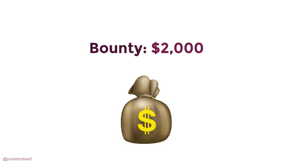 @presidentbeef Bounty: $2,000
