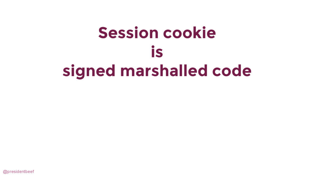 @presidentbeef Session cookie is signed marshal...