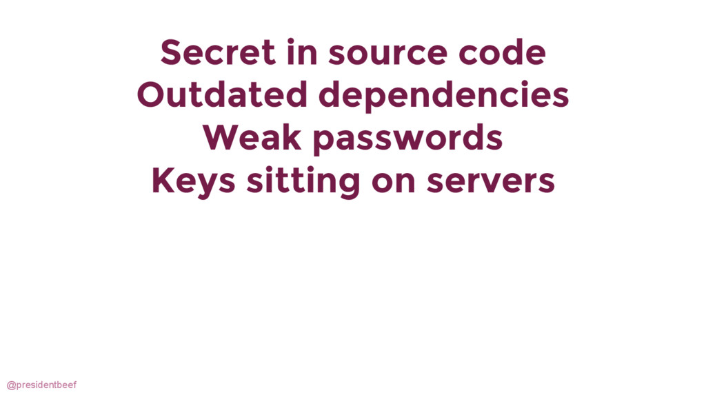@presidentbeef Secret in source code Outdated d...