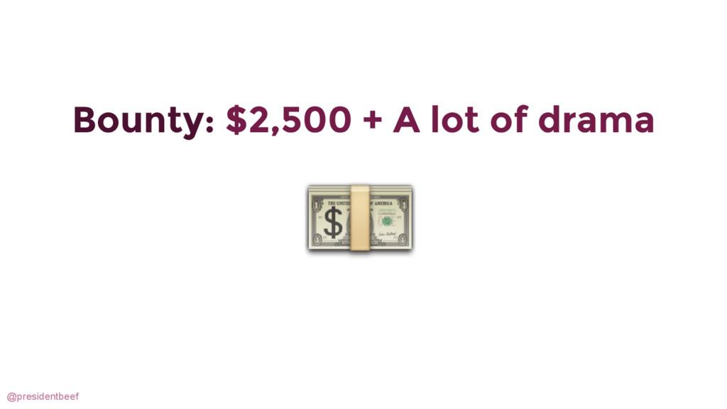 @presidentbeef Bounty: $2,500 + A lot of drama
