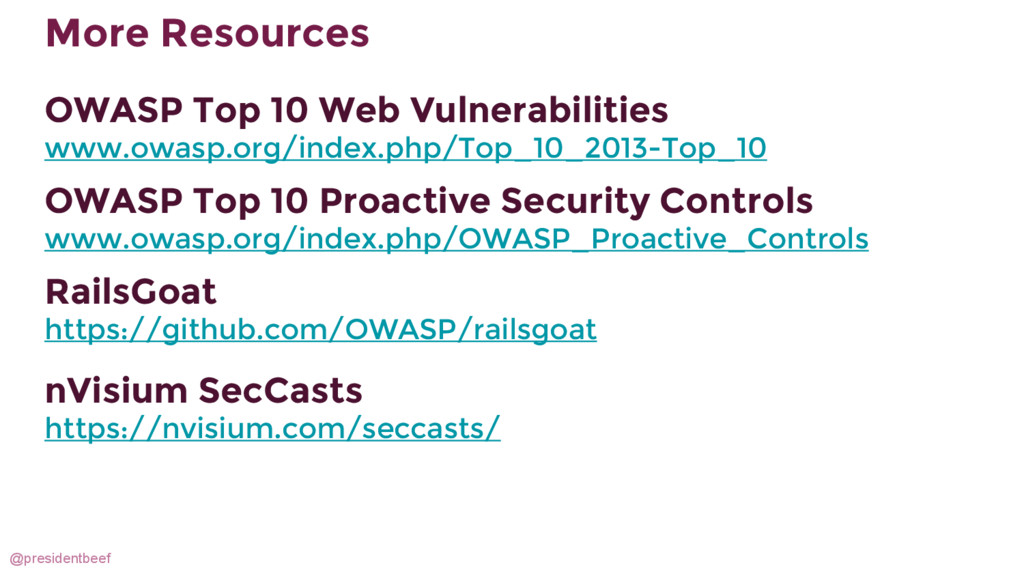 @presidentbeef More Resources OWASP Top 10 Web ...