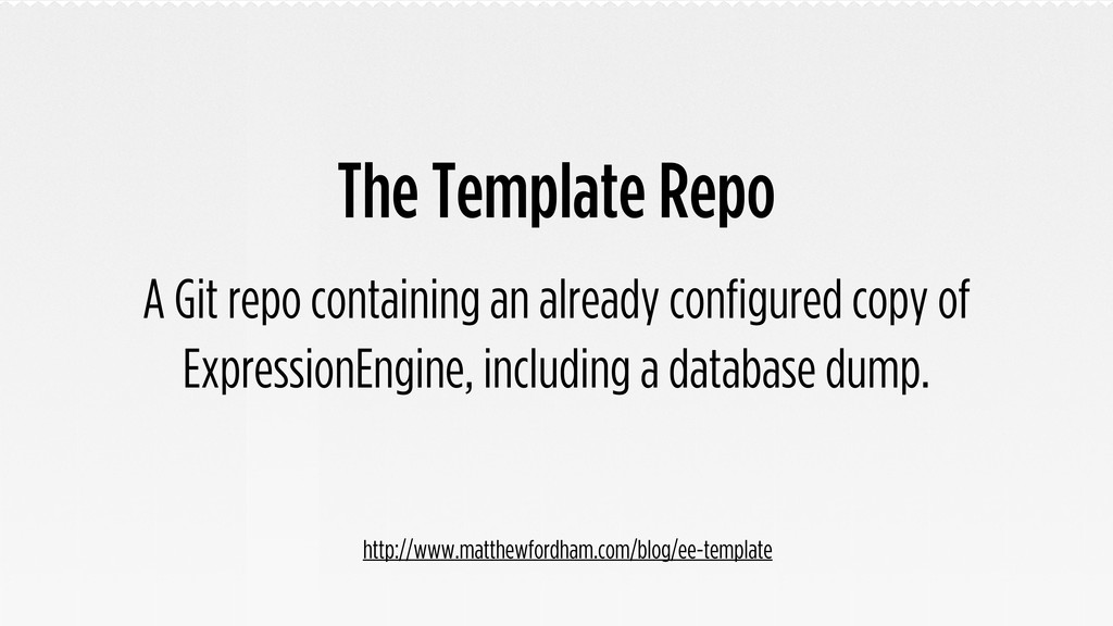 The Template Repo A Git repo containing an alre...