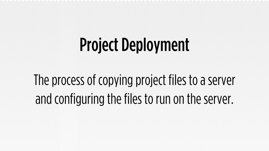 Project Deployment The process of copying proje...