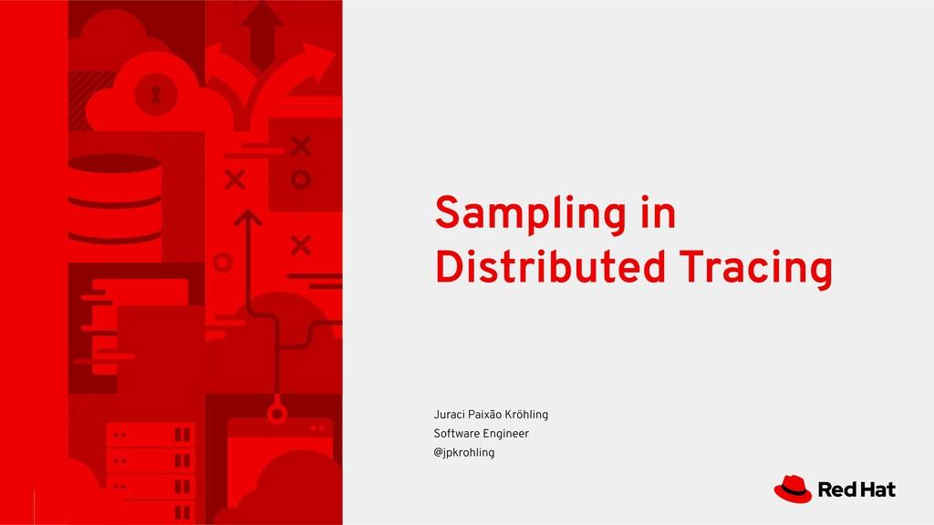 Sampling in Distributed Tracing Juraci Paixão K...