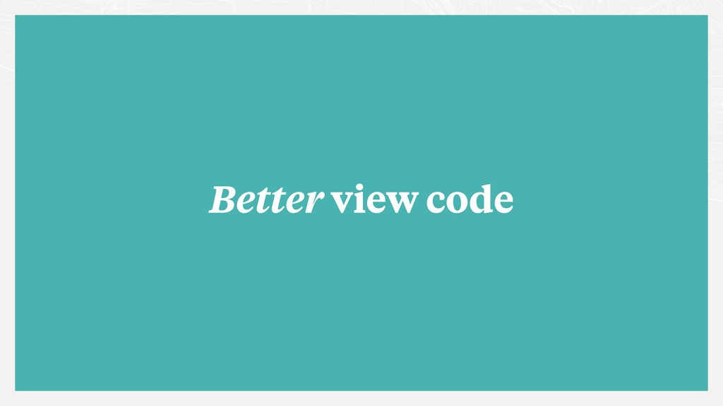 Better view code