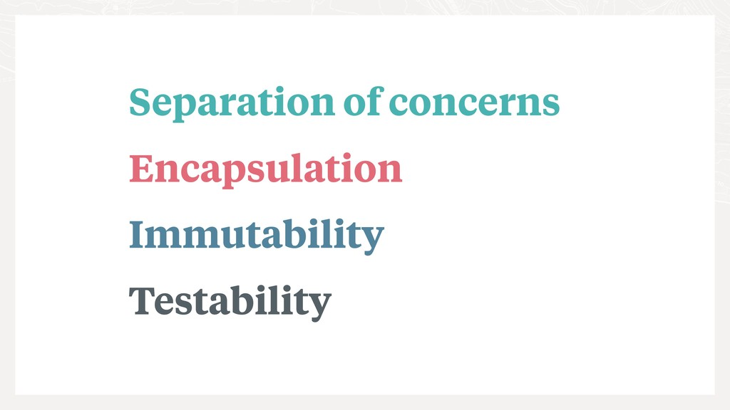Separation of concerns Encapsulation Immutabili...