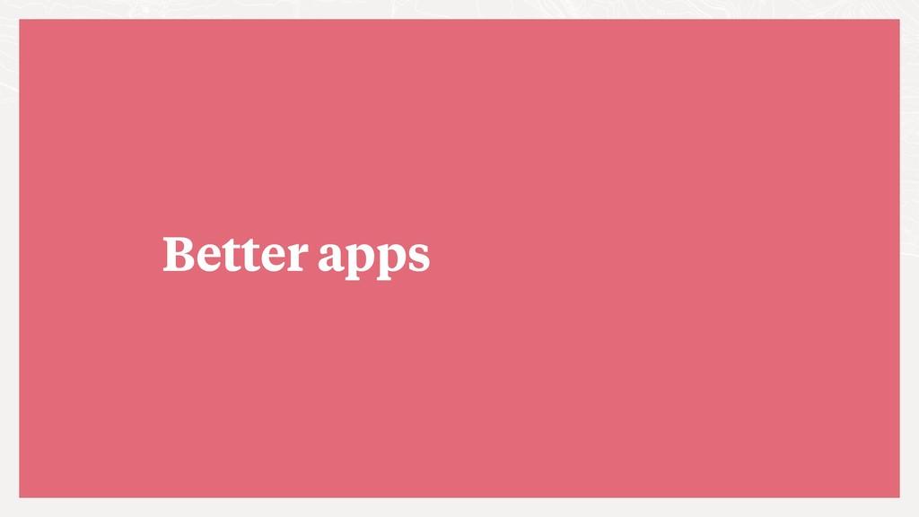 Better apps