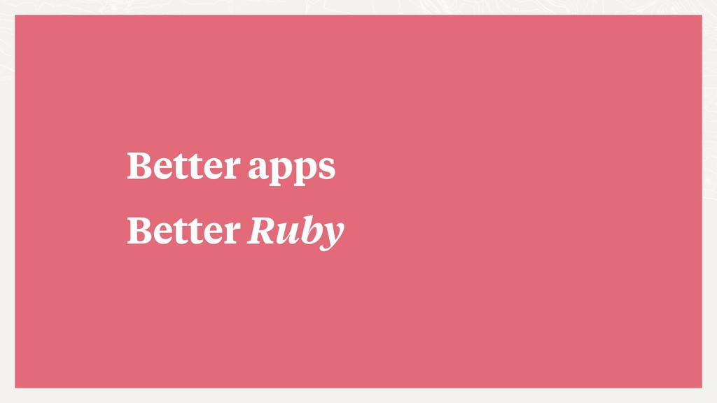 Better apps Better Ruby