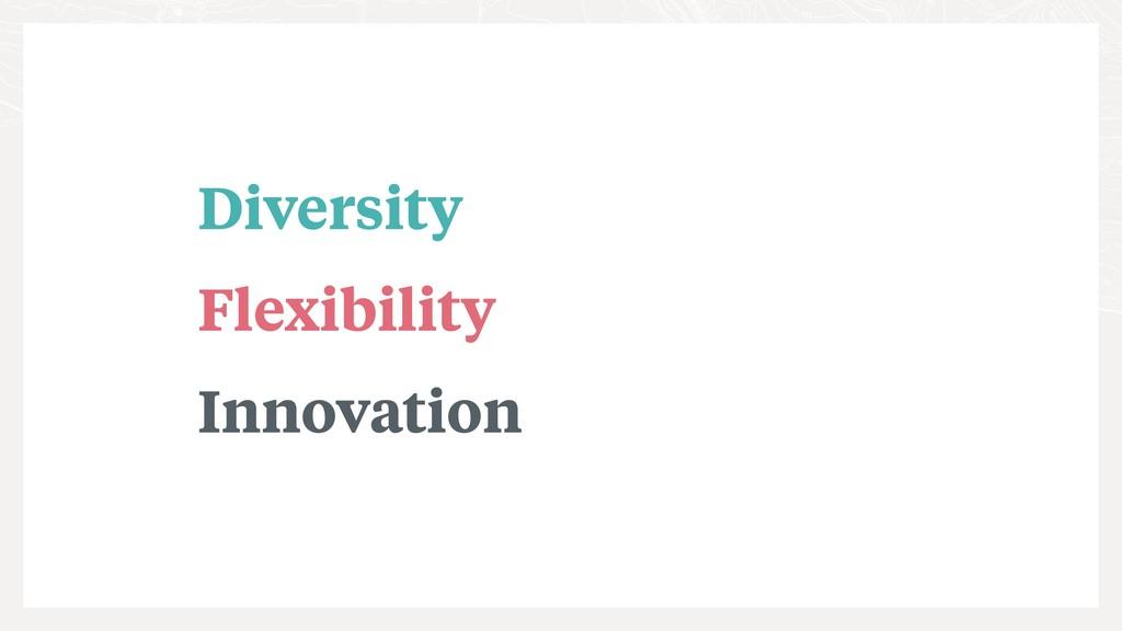 Diversity Flexibility Innovation