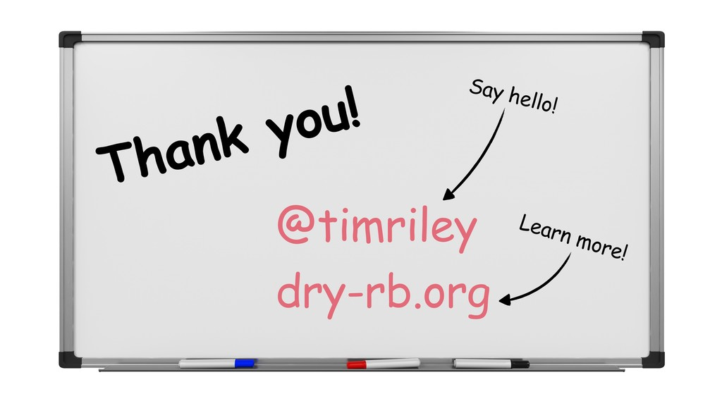 @timriley dry-rb.org Thank you! Say hello! Lear...