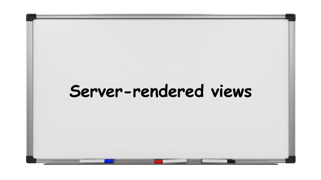 Server-rendered views
