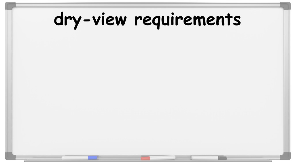 dry-view requirements