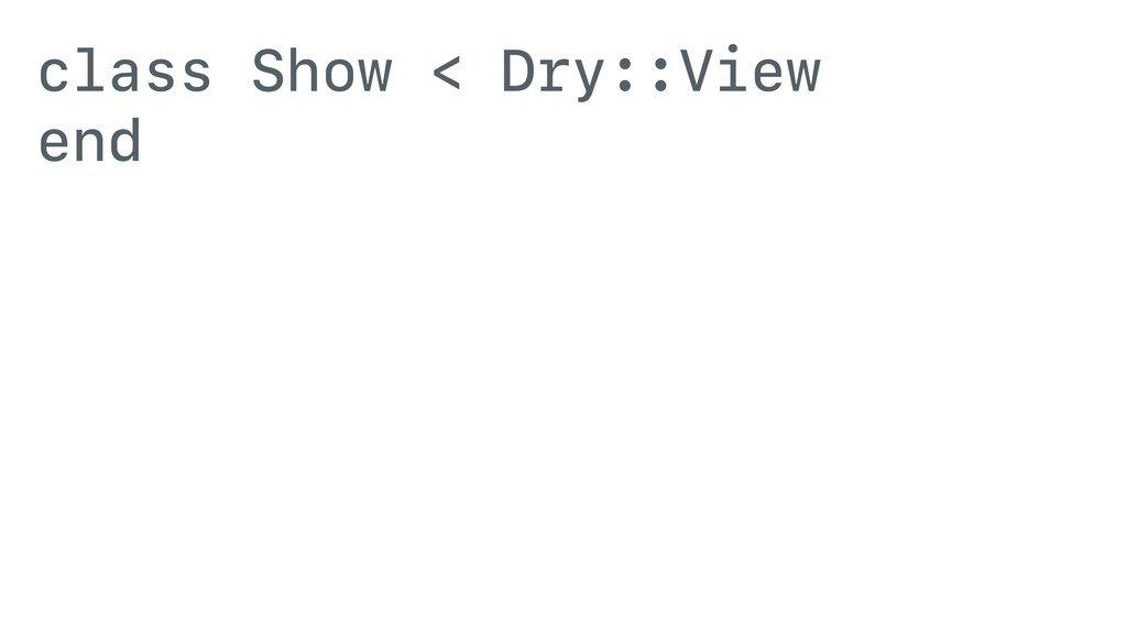 class Show < Dry::View end