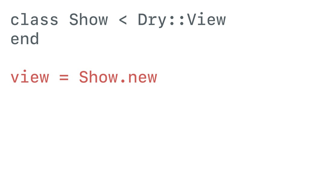 class Show < Dry::View end view = Show.new