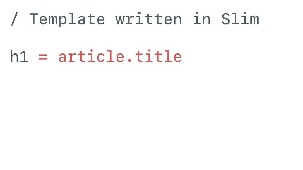 / Template written in Slim h1 = article.title