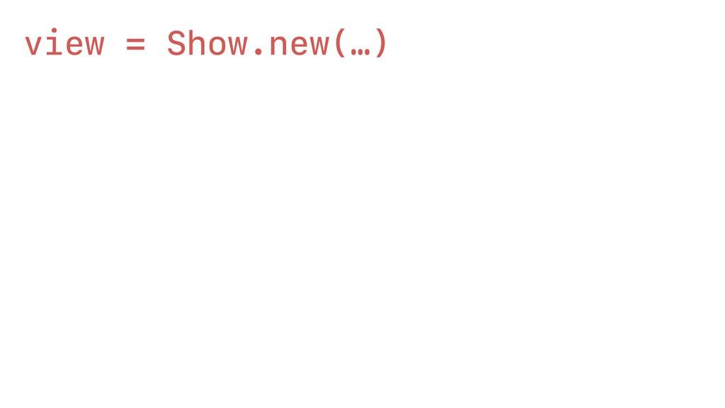 "view = Show.new(…) view.call( slug: ""together-b..."