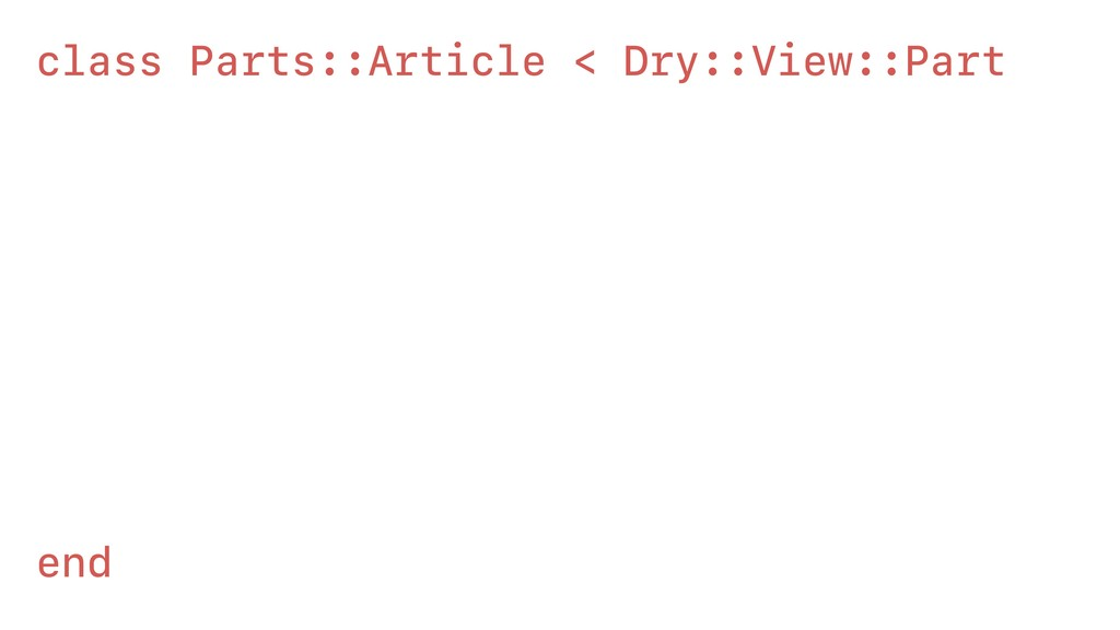 class Parts::Article < Dry::View::Part def body...