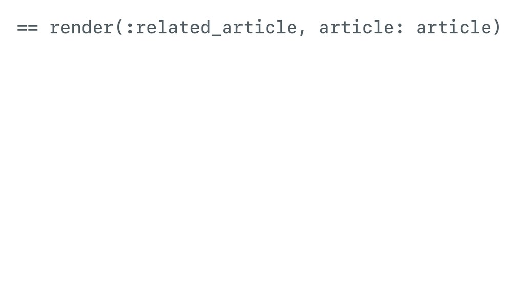 == render(:related_article, article: article)