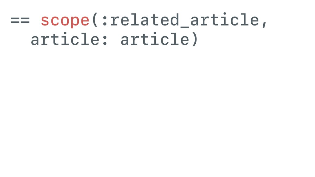 == scope(:related_article, article: article)