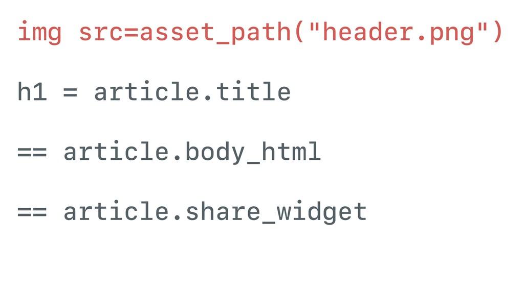 "img src=asset_path(""header.png"") h1 = article.t..."