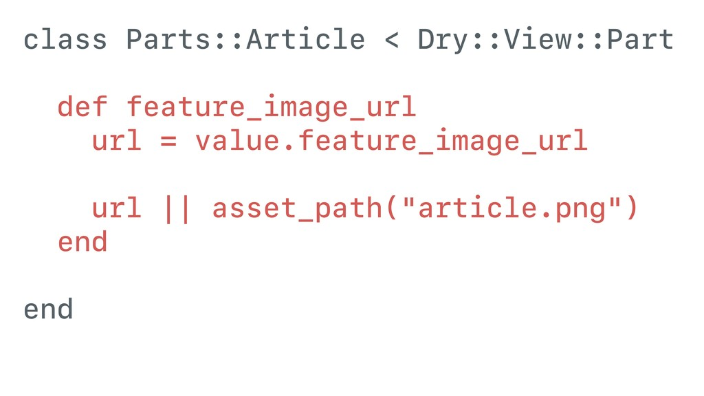 class Parts::Article < Dry::View::Part def feat...