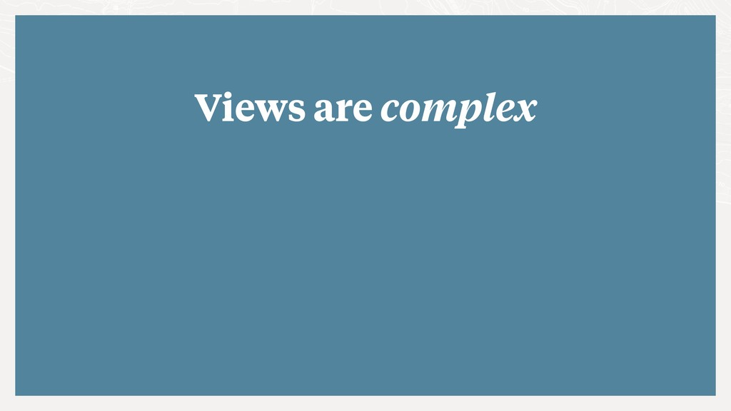 Views are complex