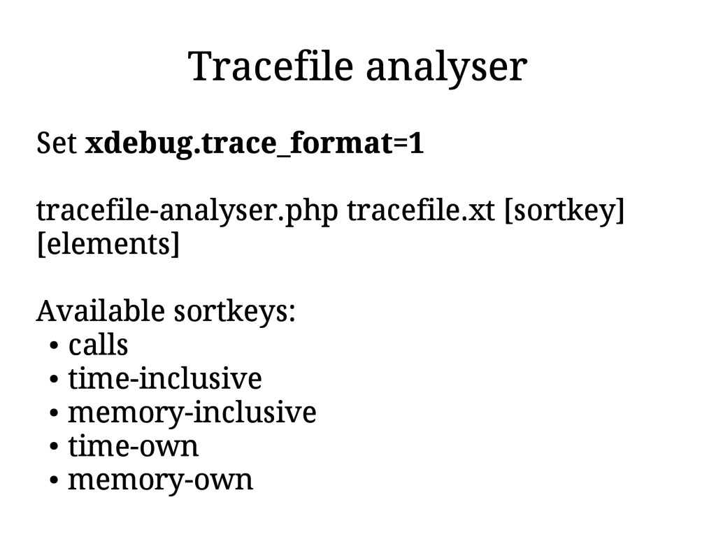 Tracefile analyser Set xdebug.trace_format=1 tr...