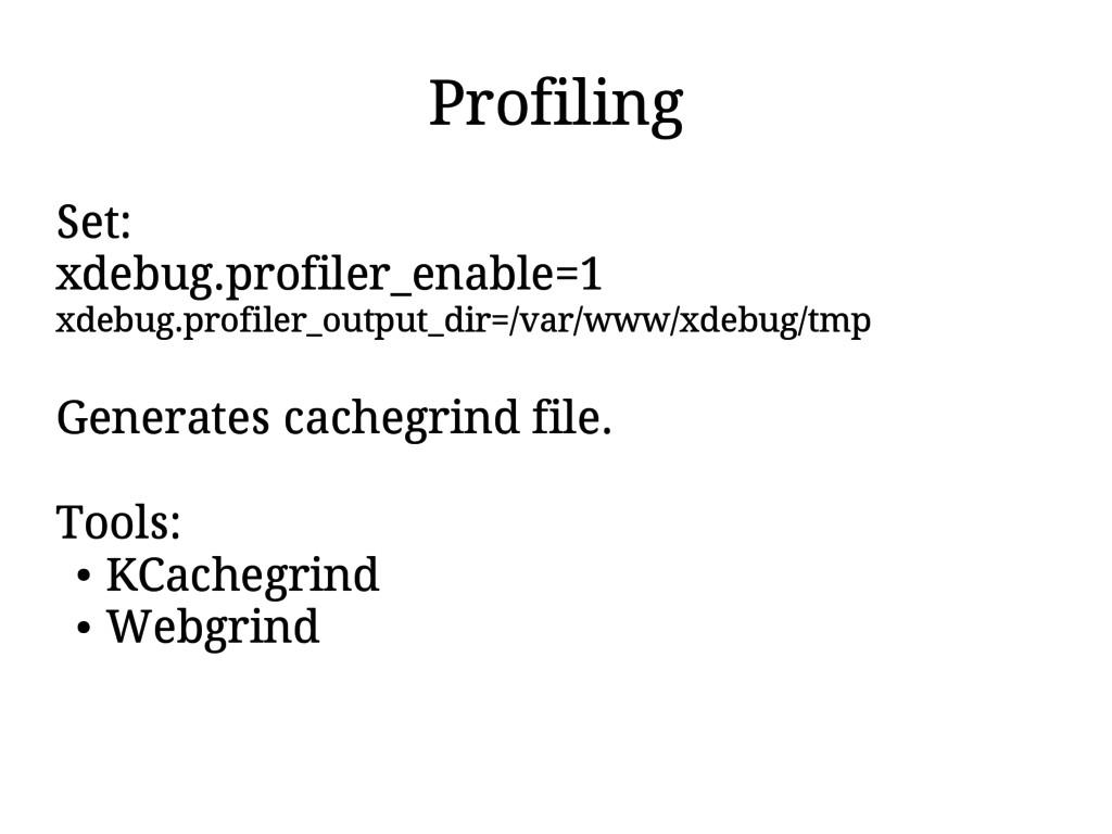 Profiling Set: xdebug.profiler_enable=1 xdebug....